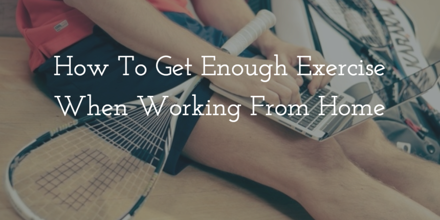 How to Get Enough Exercise When Working From Home