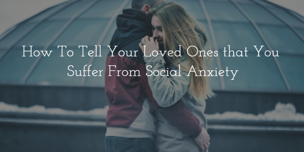 How to tell your loved ones you suffer from social anxiety_for Joyable