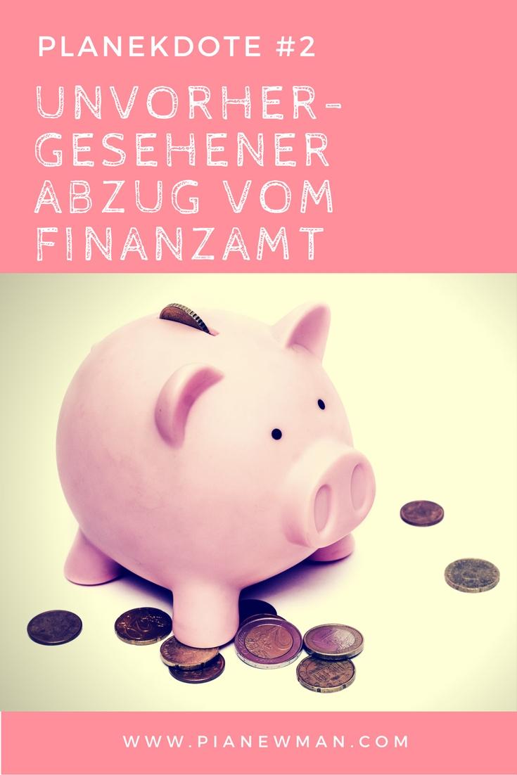 Planekdote #2: Unvorhergesehener Abzug vom Finanzamt. Die Fallen der Selbstständigkeit.